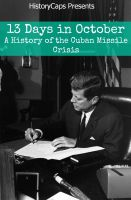 Cover for '13 Days In October: A History of the Cuban Missile Crisis'