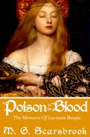 Cover for 'Poison In The Blood: The Memoirs of Lucrezia Borgia'