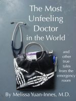 Cover for 'The Most Unfeeling Doctor in the World and Other True Tales From the Emergency Room'