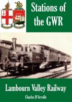 Cover for 'Lambourn Valley Railway - Stations of the Great Western Railway GWR'