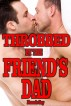 Throbbed by the Friend's Dad  (Gay Taboo Forbidden Erotica) by Francis Gay