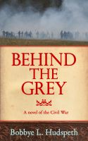 Cover for 'Behind the Grey: A Novel of the Civil War'