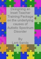 Cover for 'Designing an Inset Training Package on the Underlying Causes of Autistic Spectrum Disorder (ASD)'