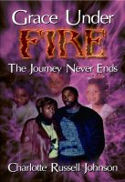 Cover for 'Grace Under Fire: The Journey Never Ends'