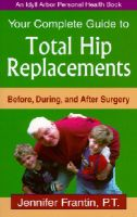 Cover for 'Your Complete Guide to Total Hip Replacements: Before, During, and After Surgery'