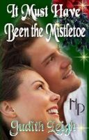 Cover for 'It Must Have Been the Mistletoe'