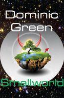 Dominic Green - Smallworld: A Science Fiction Adventure Comedy