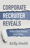 Cover for 'Corporate Recruiter Reveals Who Gets Hired and Why'