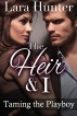 The Heir & I: Taming The Billionaire by Lara Hunter