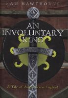 Cover for 'An Involuntary King: A Tale of Anglo Saxon England'