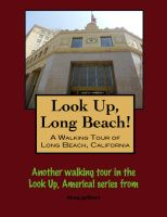 Cover for 'Look Up, Long Beach! A Walking Tour of Long Beach, California'