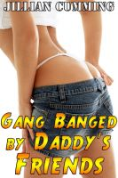 Cover for 'Gang Banged by Daddy's Friends (Taboo Group Sex Erotica)'