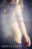 Cover for 'Worthy of the Billionaire'