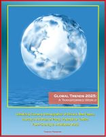 Cover for 'Global Trends 2025: A Transformed World - Globalizing Economy, Demographics of Discord, New Players, Scarcity in the Midst of Plenty, Potential for Conflict, Power-Sharing in a Multipolar World'