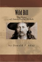 Cover for 'Wild Bill - The Story of James Butler Hickok'