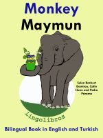 Cover for 'Bilingual Book in English and Turkish: Monkey - Maymun - Learn Turkish Series'