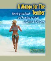 Cover for 'A Mango for the Teacher: Running the Beach and Running a School in Cancun's Early Days'