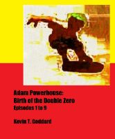 Cover for 'Adam Powerhouse: Birth of the Double Zero (Episodes 1 to 9)'