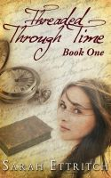 Cover for 'Threaded Through Time, Book One'