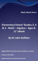 Cover for 'Elementary School 'Grades 3, 4 & 5 – Math – Algebra – Ages 8-11' eBook'
