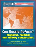 Cover for 'Can Russia Reform? Economic, Political and Military Perspectives - The Russian Economy and Military, the Rule of Vladimir Putin and Dmitry Medvedev'