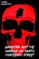 Cover for 'Grandma and the Horror on North Thirteenth Street'