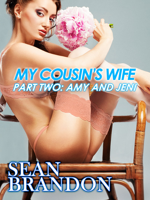 Sean Brandon - My Cousin's Wife Part Two: Amy and Jeni