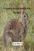 Cover for 'A Guide to Hunting Rabbits With Air Guns'