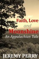 Cover for 'Faith, Love and Moonshine: An Appalachian Tale'