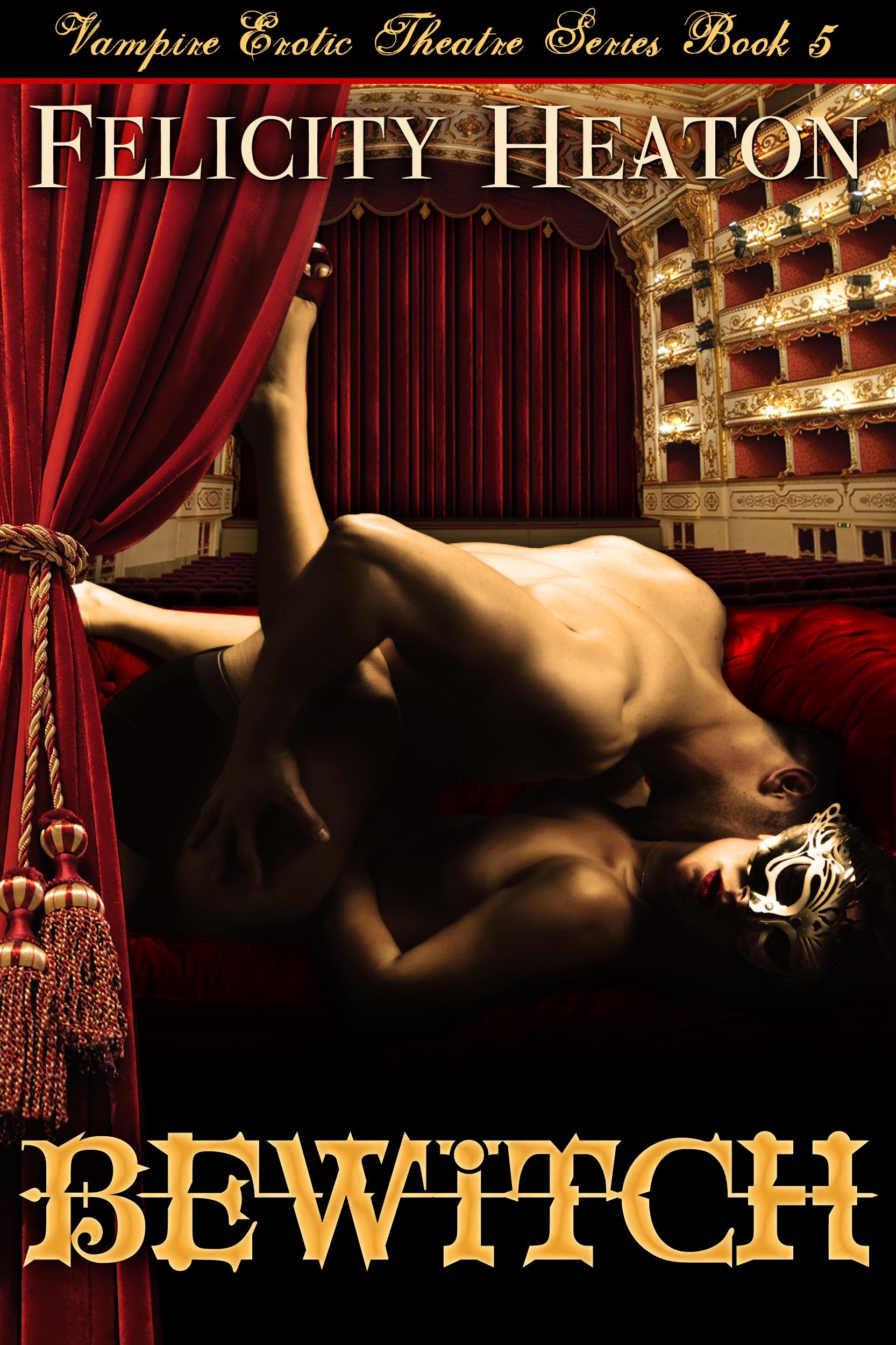 Felicity Heaton - Bewitch (Vampire Erotic Theatre Romance Series #5)