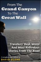Cover for 'From The Grand Canyon To The Great Wall: Travelers' Best, Worst And Most Ridiculous Stories From The Road'