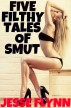 Five Filthy Tales of Smut by Jesse Flynn