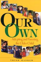 Cover for 'Our Own: Adopting and Parenting the Older Child'