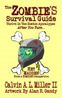 Cover for 'The ZOMBIE'S Survival Guide, Thrive In The Zombie Apocalypse AFTER You Turn...'