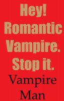 Cover for 'Hey! Romantic Vampire. Stop it.'