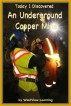 Today I Discovered An Underground Copper Mine by WestView Learning