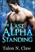 The Last Alpha Standing by Talon N. Claw