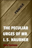 Cover for 'The Peculiar Urges of Mr. L.S. Naubner'