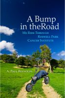 Cover for 'A Bump in the Road - My Ride Through Roswell Park Cancer Institute'
