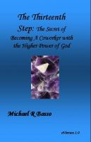 Cover for 'The Thirteenth Step: The Secret of Becoming a Co-worker with the Higher Power of GOD'