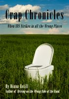 Cover for 'Crap Chronicles: When IBS Strikes in all the Wrong Places'