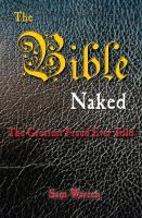 Cover for 'The Bible Naked, the Greatest Fraud Ever Told'