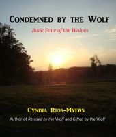 Cover for 'Condemned by the Wolf: Book Four of the Wolves'