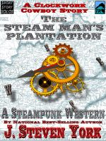 Cover for 'The Steam Man's Plantation - A Clockwork Cowboy Story'