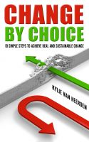 Cover for 'Change By Choice: 10 Simple Steps To Achieve Real and Sustainable Change'