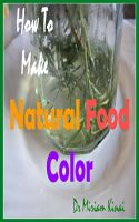 Cover for 'How to Make Natural Food Color'