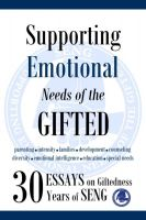 Cover for 'Supporting Emotional Needs of the Gifted: 30 Essays on Giftedness, 30 Years of SENG'