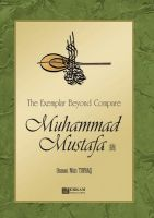 Cover for 'The Exemplar Beyond Compare Muhammad Mustafa'