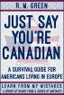 Just Say You're Canadian: A Survival Guide for Americans Living in Europe by R. M. Green