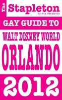 Cover for 'The Stapleton 2012  Gay Guide to Walt Disney World Orlando DISNEY WORLD ORLANDO'